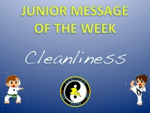Junior Message of the Week: cleanliness  Cobourg Tae Kwon Do