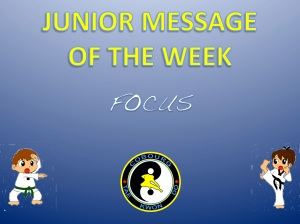 Cobourg Tae Kwon Do Junior Message of the Week: Focus