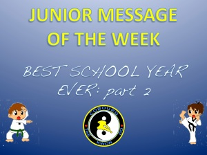 cobourg tae kwon do junior message of the week best school year ever part 2