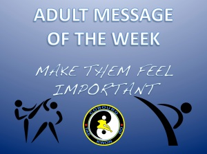 cobourg tae kwon do adult message of the week make them feel important